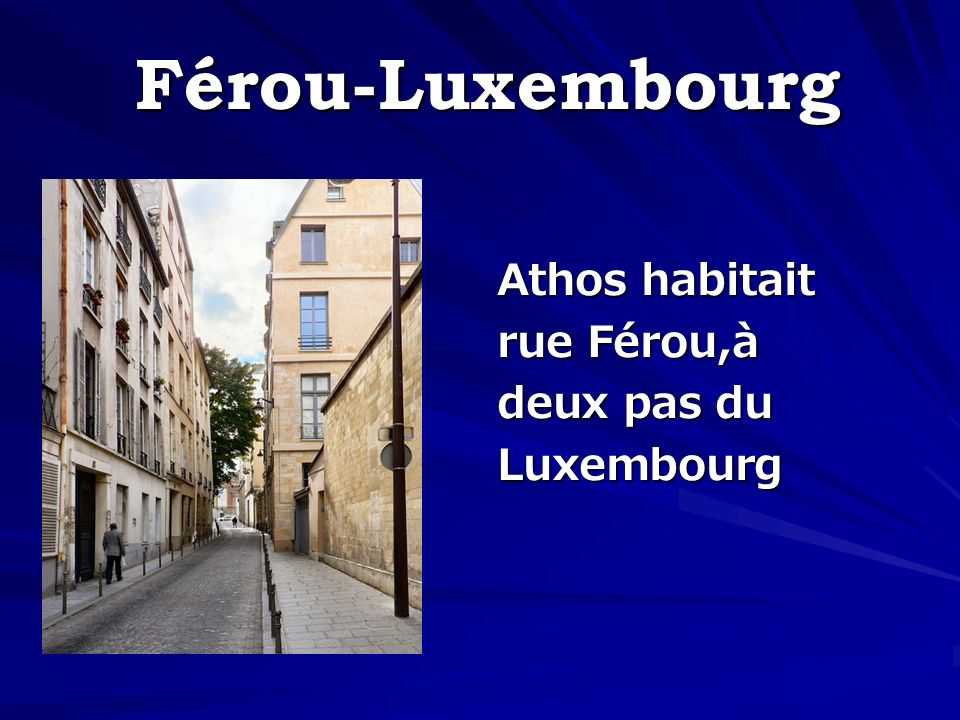Férou-Luxembourg Athos habitait rue Férou,à deux pas du Luxembourg