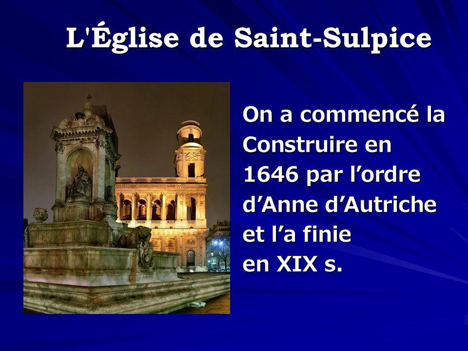 On a commencé la Construire en 1646 par lordre dAnne dAutriche et la finie en XIX s.