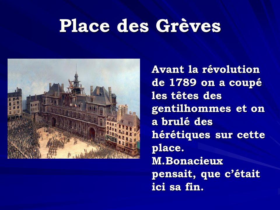 Place des Grèves Avant la révolution de 1789 on a coupé les têtes des gentilhommes et on a brulé des hérétiques sur cette place. M.Bonacieux pensait,