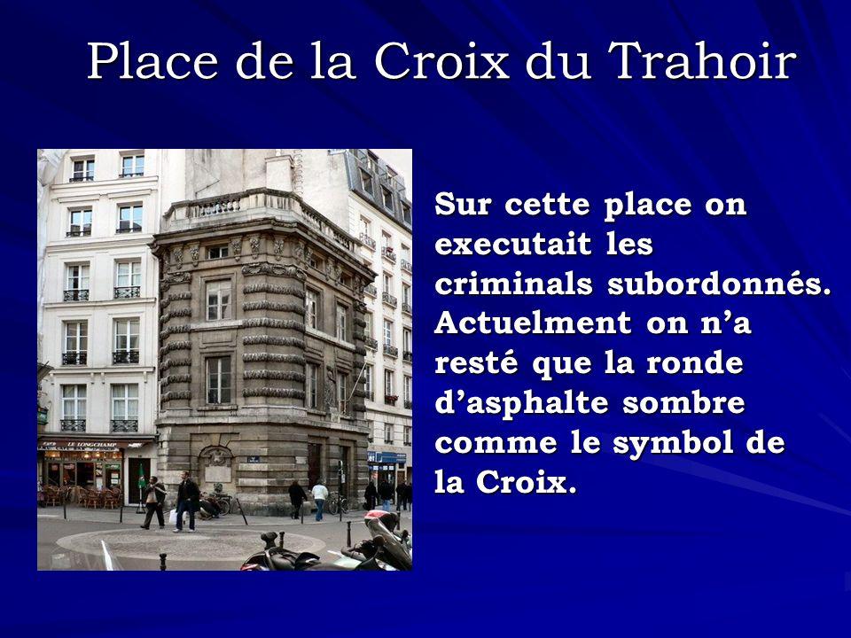 Place de la Croix du Trahoir Sur cette place on executait les criminals subordonnés. Actuelment on na resté que la ronde dasphalte sombre comme le sym