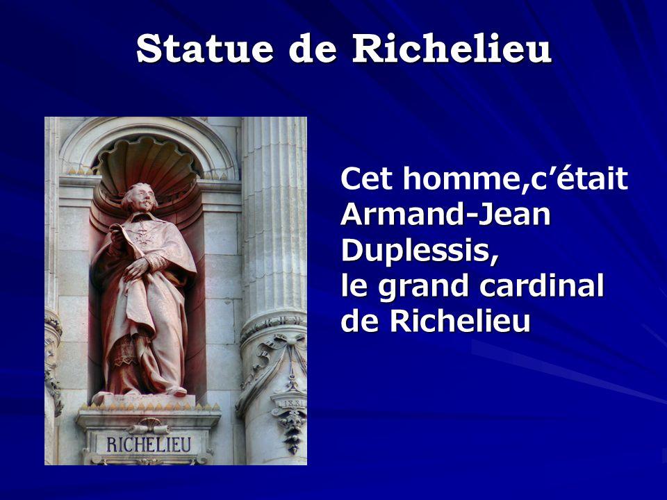 Statue de Richelieu Armand-Jean Duplessis, Cet homme,cétait Armand-Jean Duplessis, le grand cardinal de Richelieu