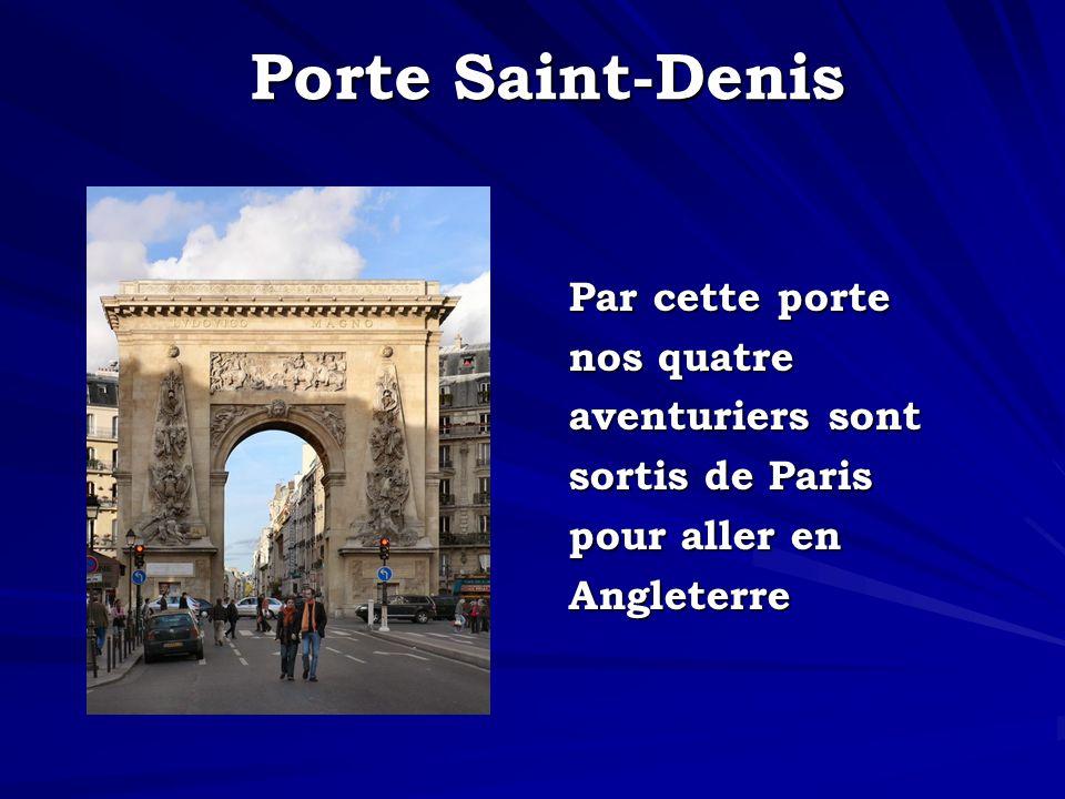 Porte Saint-Denis Par cette porte nos quatre aventuriers sont sortis de Paris pour aller en Angleterre