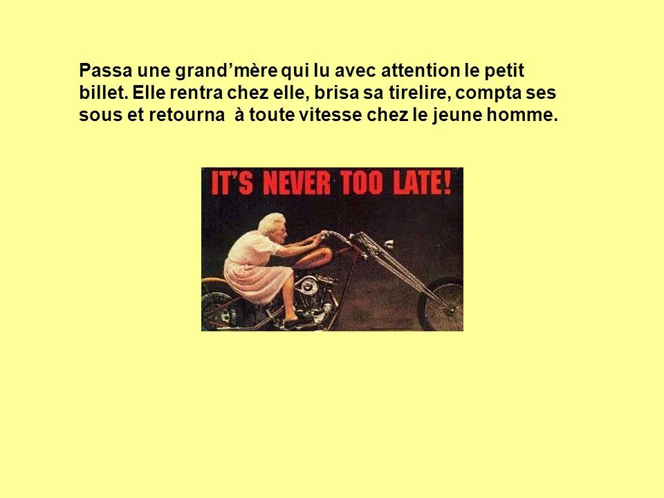 Passa une grandmère qui lu avec attention le petit billet. Elle rentra chez elle, brisa sa tirelire, compta ses sous et retourna à toute vitesse chez
