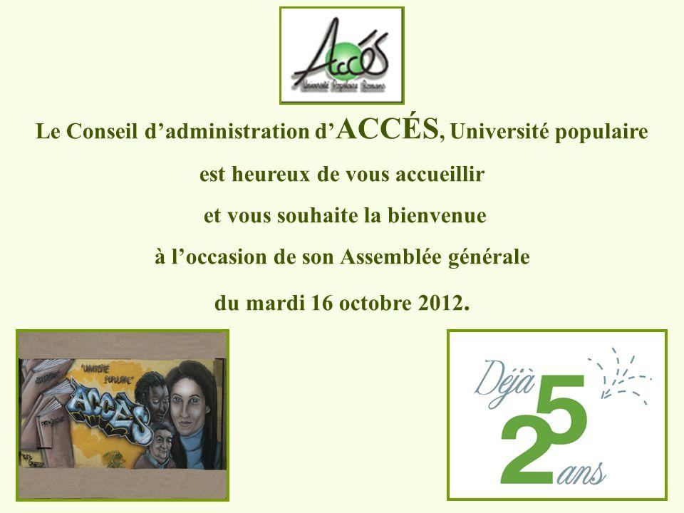 Le Conseil dadministration d ACCÉS, Université populaire est heureux de vous accueillir et vous souhaite la bienvenue à loccasion de son Assemblée générale du mardi 16 octobre 2012.