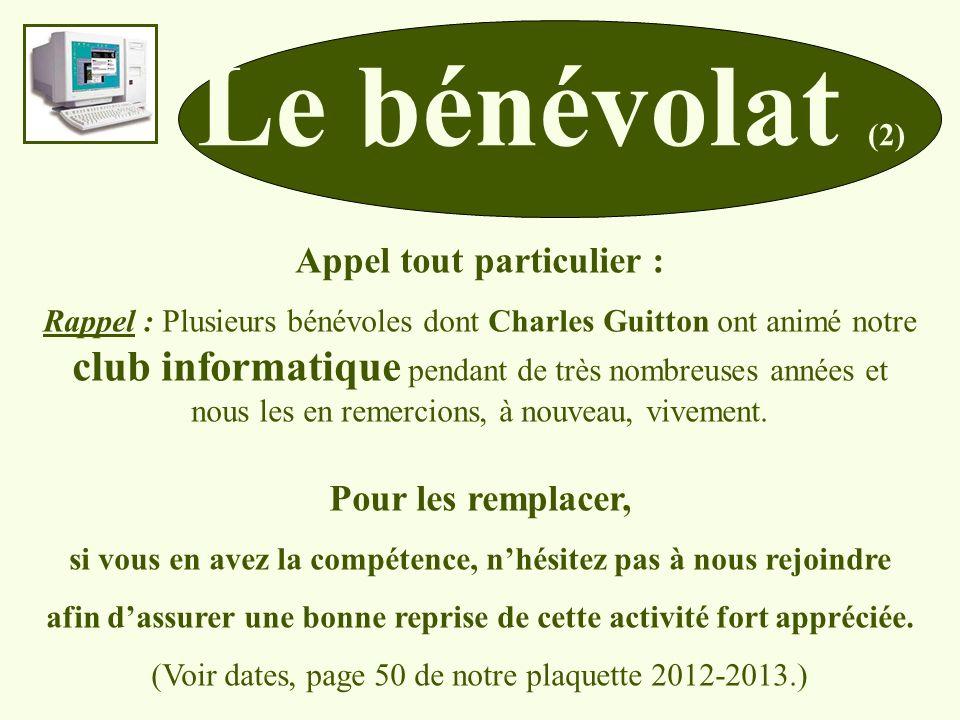Le bénévolat (2) Appel tout particulier : Rappel : Plusieurs bénévoles dont Charles Guitton ont animé notre club informatique pendant de très nombreuses années et nous les en remercions, à nouveau, vivement.