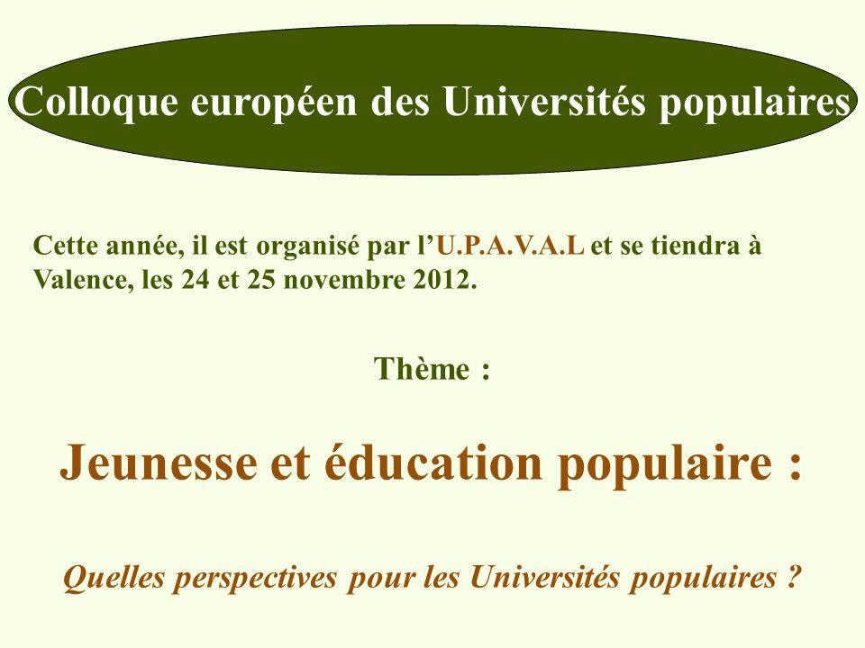 Colloque européen des Universités populaires Cette année, il est organisé par lU.P.A.V.A.L et se tiendra à Valence, les 24 et 25 novembre 2012.