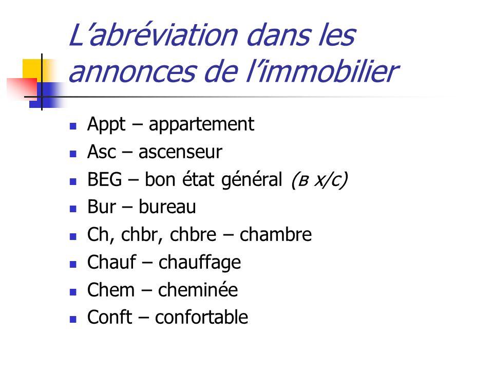 Labréviation dans les annonces de limmobilier Appt – appartement Asc – ascenseur BEG – bon état général (в х/с) Bur – bureau Ch, chbr, chbre – chambre