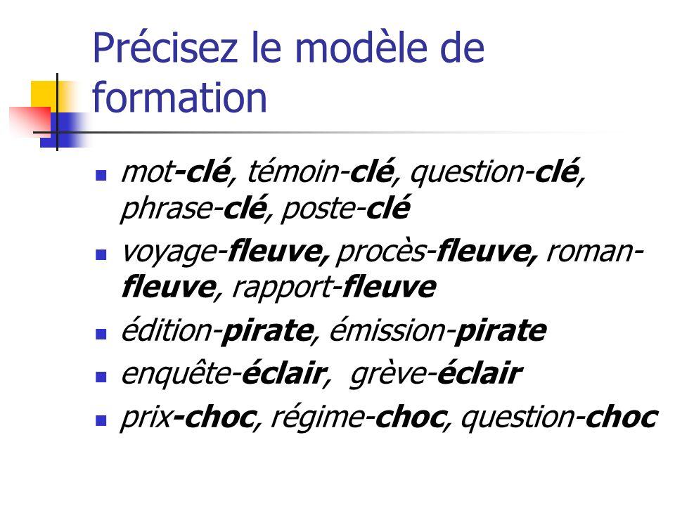 Précisez le modèle de formation mot-clé, témoin-clé, question-clé, phrase-clé, poste-clé voyage-fleuve, procès-fleuve, roman- fleuve, rapport-fleuve é