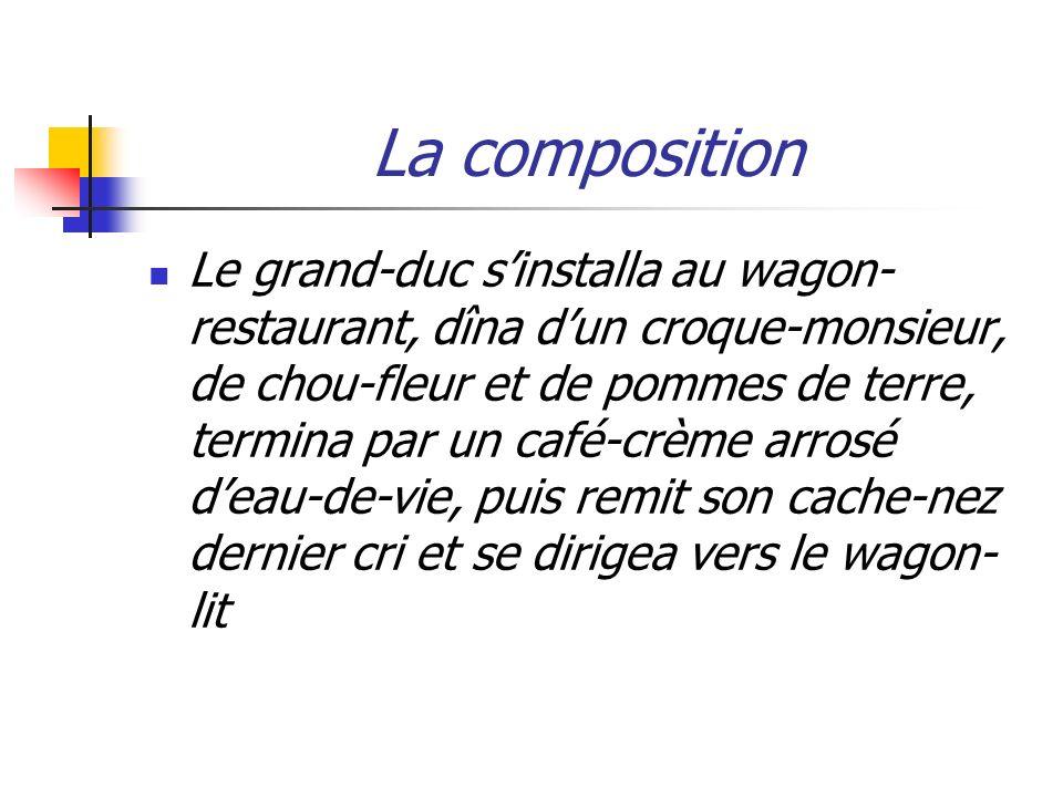 La composition Le grand-duc sinstalla au wagon- restaurant, dîna dun croque-monsieur, de chou-fleur et de pommes de terre, termina par un café-crème a