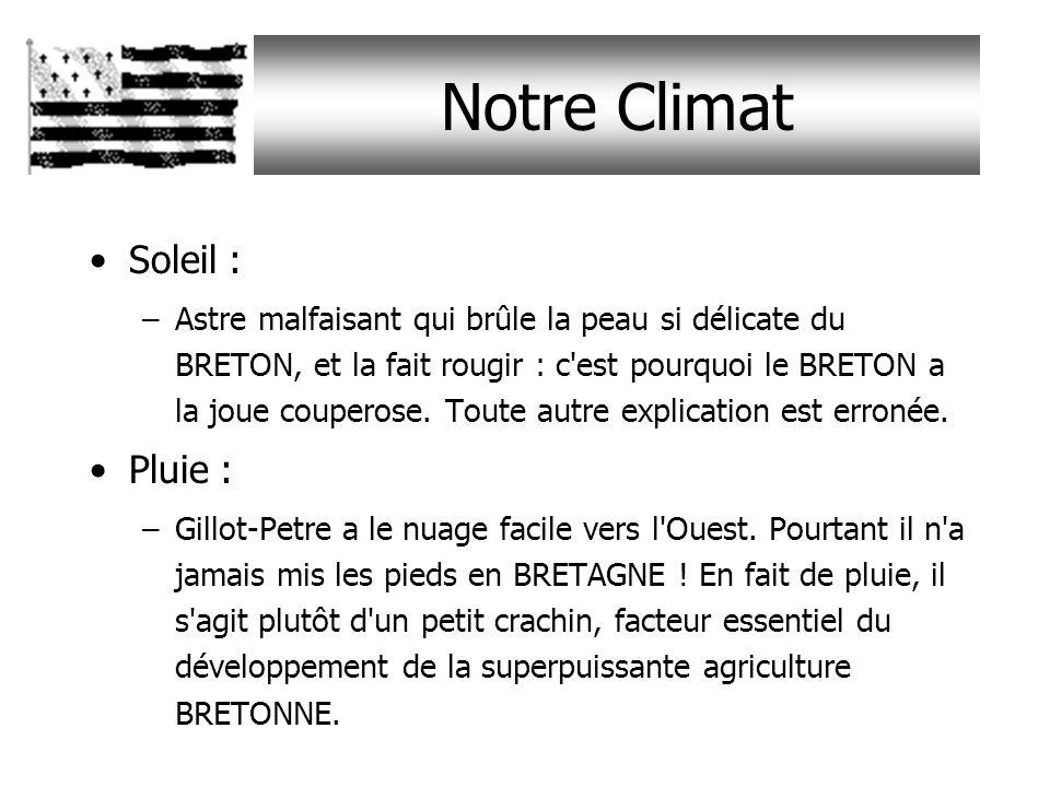 Notre Climat Soleil : –Astre malfaisant qui brûle la peau si délicate du BRETON, et la fait rougir : c est pourquoi le BRETON a la joue couperose.