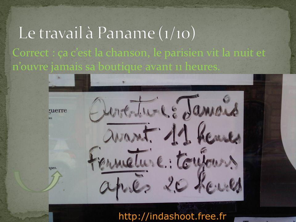 Correct : ça cest la chanson, le parisien vit la nuit et nouvre jamais sa boutique avant 11 heures.