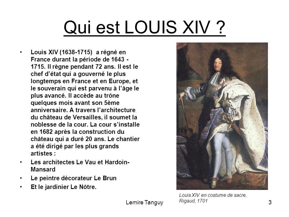Lemire Tanguy3 Qui est LOUIS XIV ? Louis XIV (1638-1715) a régné en France durant la période de 1643 - 1715. Il règne pendant 72 ans. Il est le chef d
