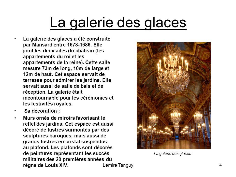 Lemire Tanguy4 La galerie des glaces La galerie des glaces a été construite par Mansard entre 1678-1686.