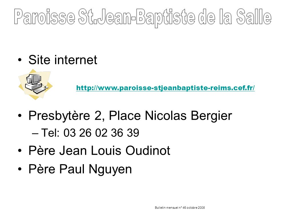 Site internet Presbytère 2, Place Nicolas Bergier –Tel: 03 26 02 36 39 Père Jean Louis Oudinot Père Paul Nguyen http://www.paroisse-stjeanbaptiste-rei