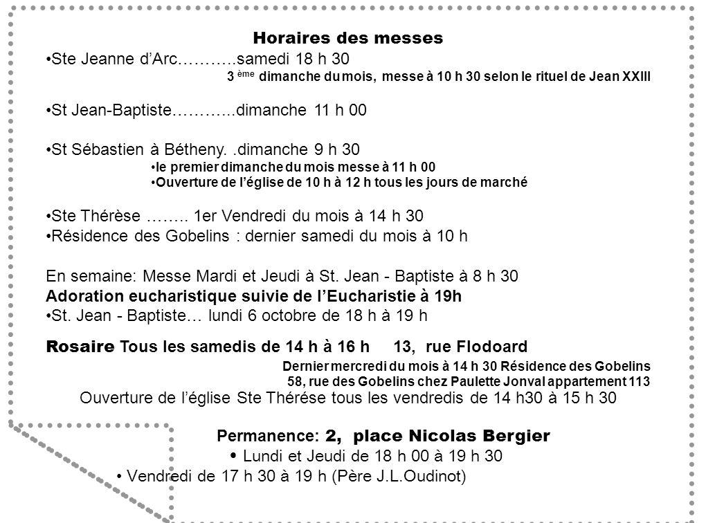 Horaires des messes Ste Jeanne dArc………..samedi 18 h 30 3 ème dimanche du mois, messe à 10 h 30 selon le rituel de Jean XXIII St Jean-Baptiste………...dim