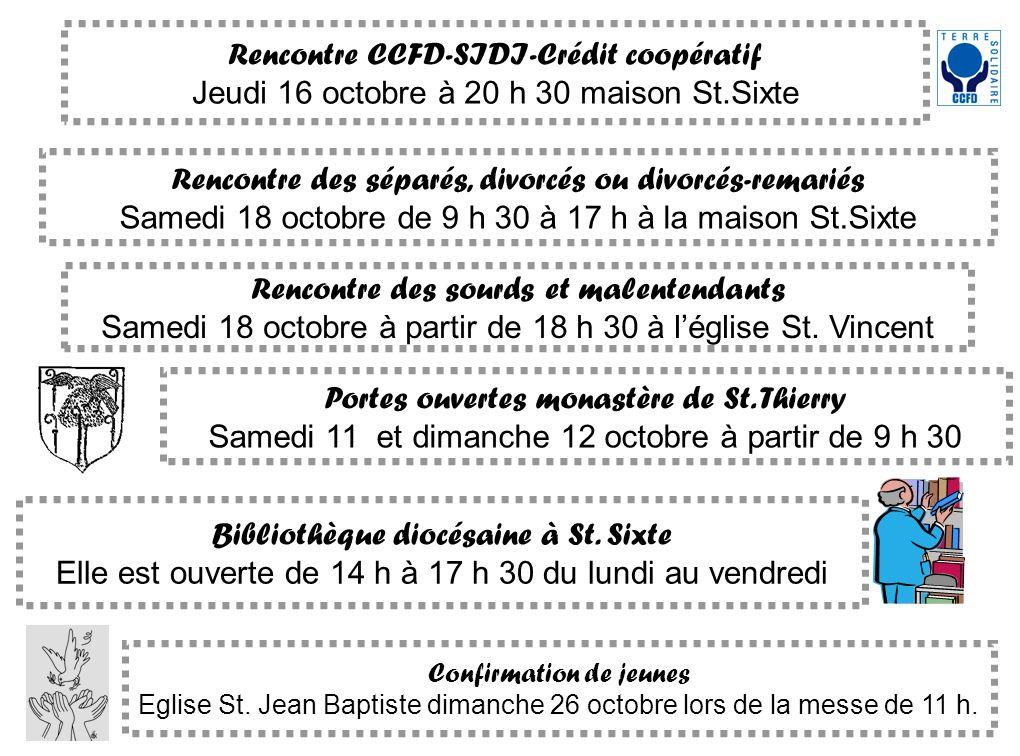 Rencontre CCFD-SIDI-Crédit coopératif Jeudi 16 octobre à 20 h 30 maison St.Sixte Rencontre des séparés, divorcés ou divorcés-remariés Samedi 18 octobr