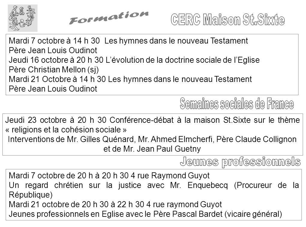 Mardi 7 octobre à 14 h 30 Les hymnes dans le nouveau Testament Père Jean Louis Oudinot Jeudi 16 octobre à 20 h 30 Lévolution de la doctrine sociale de