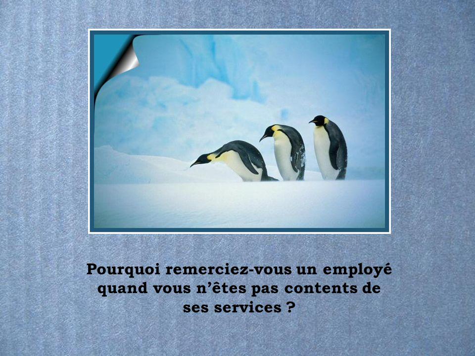 Pourquoi remerciez-vous un employé quand vous nêtes pas contents de ses services ?