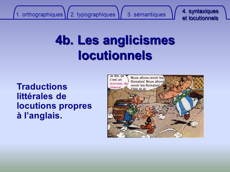 4. syntaxiques et locutionnels 3. sémantiques 2. typographiques 1. orthographiques 4b. Les anglicismes locutionnels Traductions littérales de locution