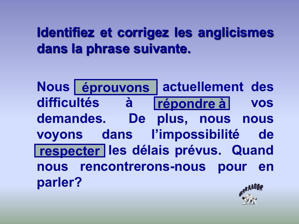 Identifiez et corrigez les anglicismes dans la phrase suivante. Nous rencontrons actuellement des difficultés à rencontrer vos demandes. De plus, nous