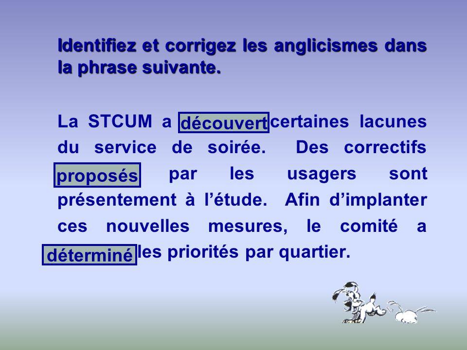 Identifiez et corrigez les anglicismes dans la phrase suivante. La STCUM a identifié certaines lacunes du service de soirée. Des correctifs identifiés