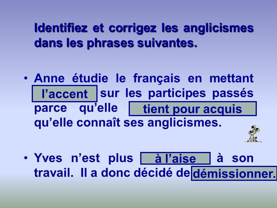 Identifiez et corrigez les anglicismes dans les phrases suivantes. Anne étudie le français en mettant lemphase sur les participes passés parce quelle