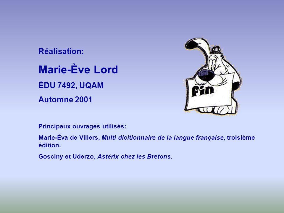 Réalisation: Marie-Ève Lord ÉDU 7492, UQAM Automne 2001 Principaux ouvrages utilisés: Marie-Éva de Villers, Multi dicitionnaire de la langue française