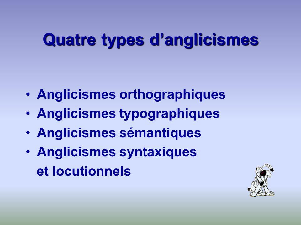 Quatre types danglicismes Anglicismes orthographiques Anglicismes typographiques Anglicismes sémantiques Anglicismes syntaxiques et locutionnels