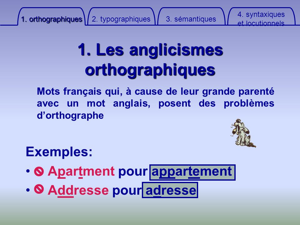 1. Les anglicismes orthographiques Mots français qui, à cause de leur grande parenté avec un mot anglais, posent des problèmes dorthographe Exemples: