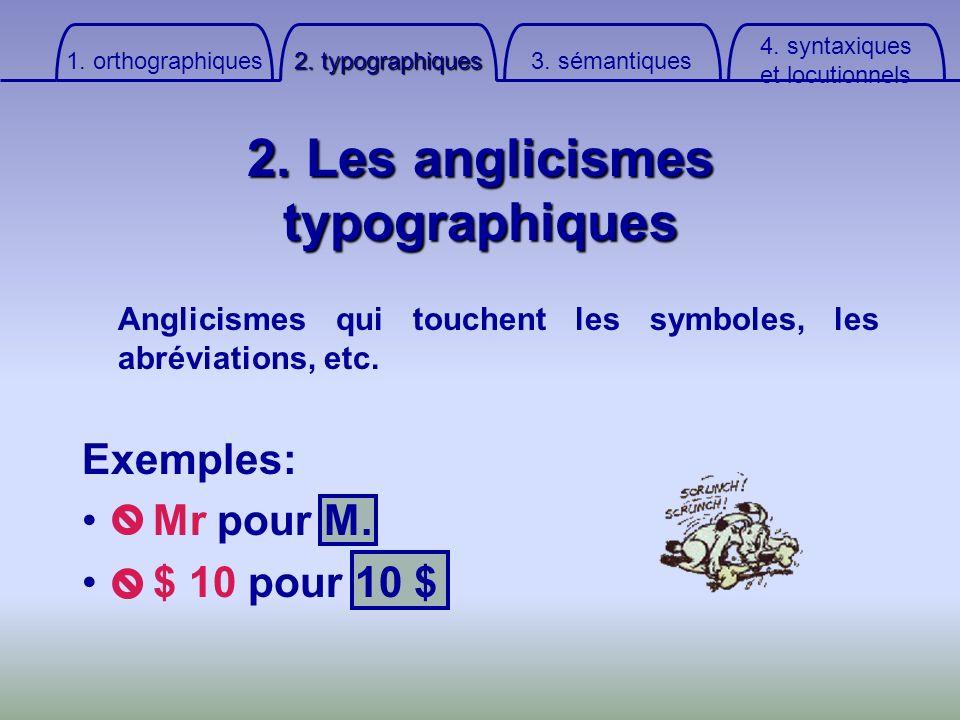 2. Les anglicismes typographiques Anglicismes qui touchent les symboles, les abréviations, etc. Exemples: Mr pour M. $ 10 pour 10 $ 4. syntaxiqueset l