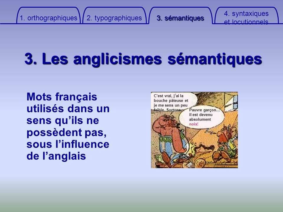 4. syntaxiqueset locutionnels 3. sémantiques 2. typographiques 1. orthographiques 3. Les anglicismes sémantiques Mots français utilisés dans un sens q