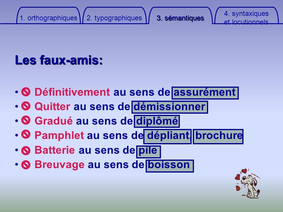 4. syntaxiqueset locutionnels 3. sémantiques 2. typographiques 1. orthographiques Les faux-amis: Définitivement au sens de assurément Quitter au sens