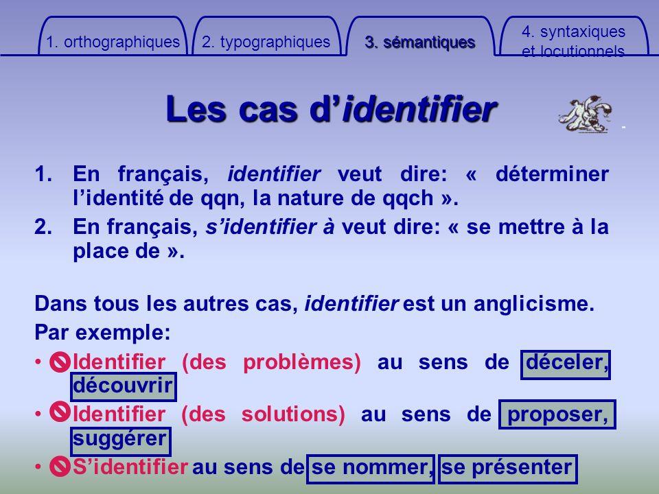 Les cas didentifier 1.En français, identifier veut dire: « déterminer lidentité de qqn, la nature de qqch ». 2.En français, sidentifier à veut dire: «