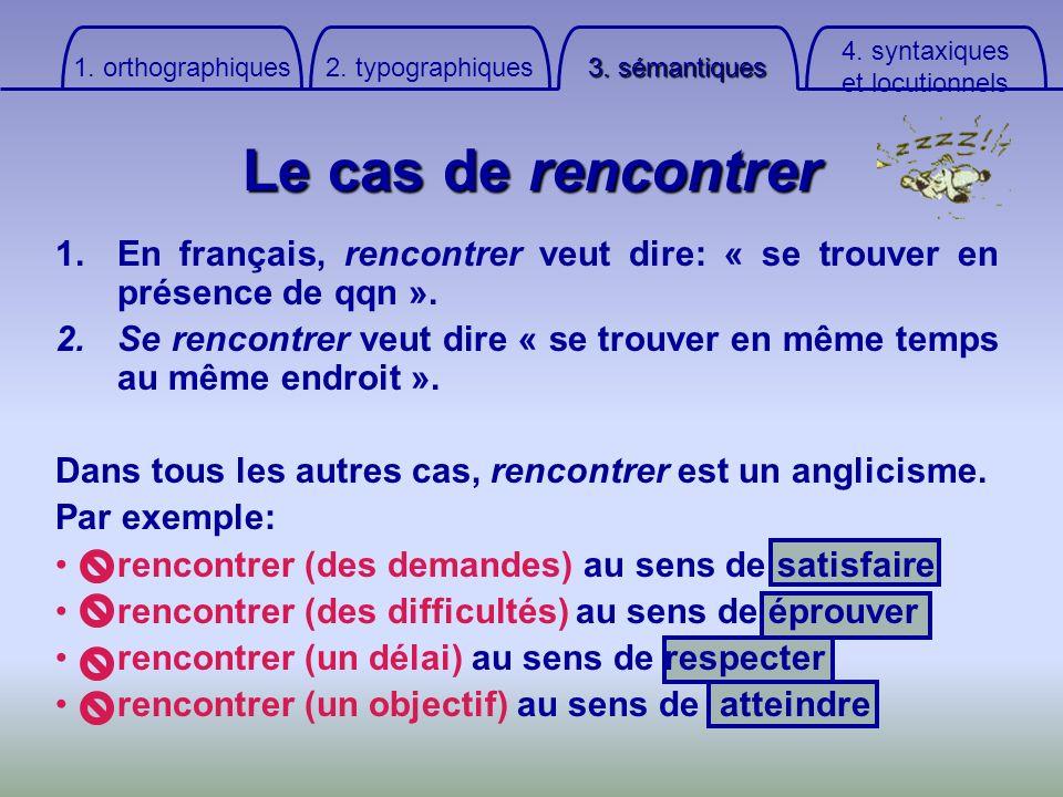 Le cas de rencontrer 1.En français, rencontrer veut dire: « se trouver en présence de qqn ». 2.Se rencontrer veut dire « se trouver en même temps au m