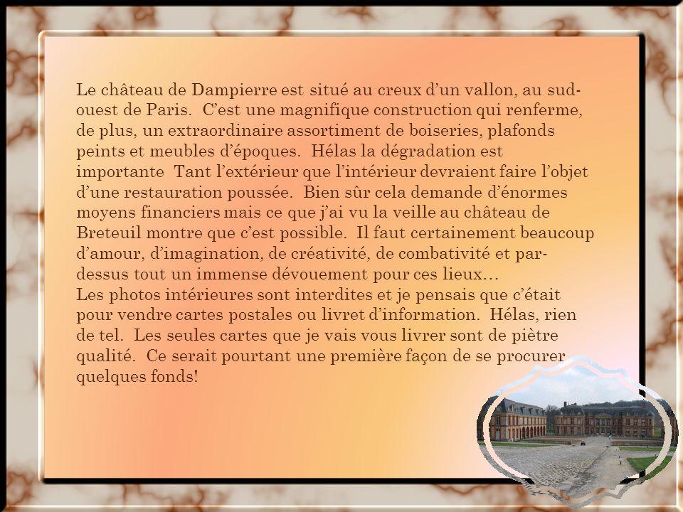 Le château de Dampierre est situé au creux dun vallon, au sud- ouest de Paris.