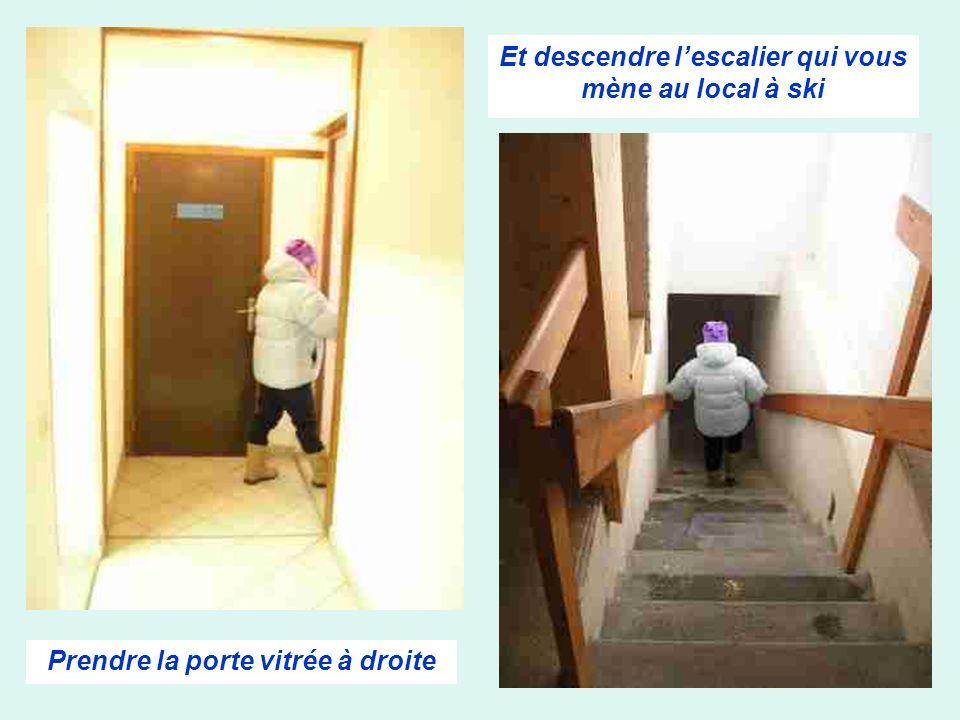 Et descendre lescalier qui vous mène au local à ski Prendre la porte vitrée à droite
