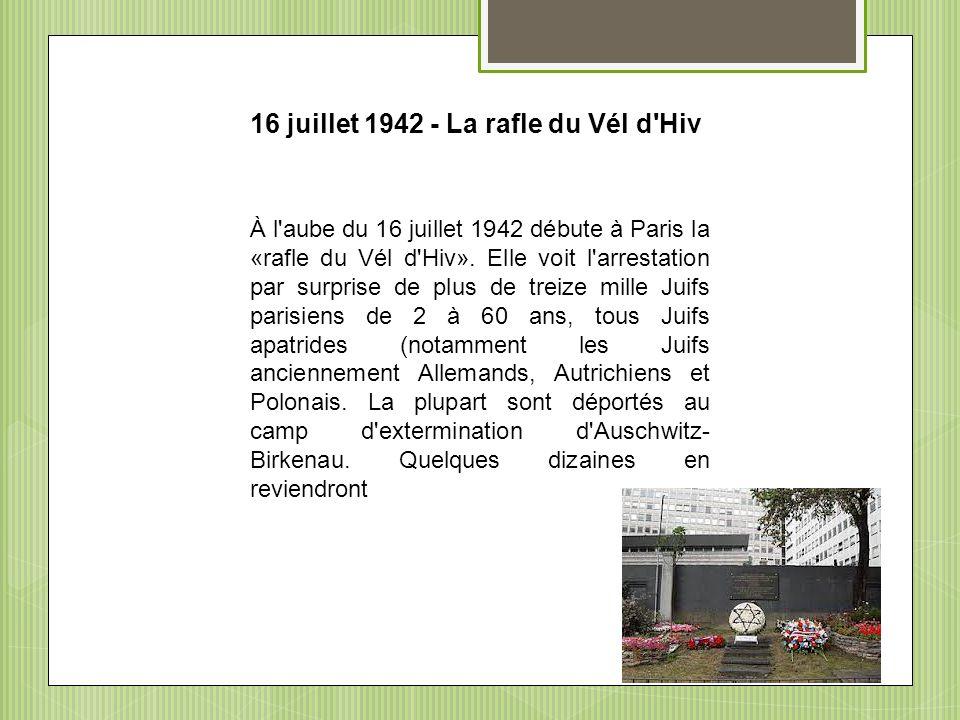 À l'aube du 16 juillet 1942 débute à Paris la «rafle du Vél d'Hiv». Elle voit l'arrestation par surprise de plus de treize mille Juifs parisiens de 2