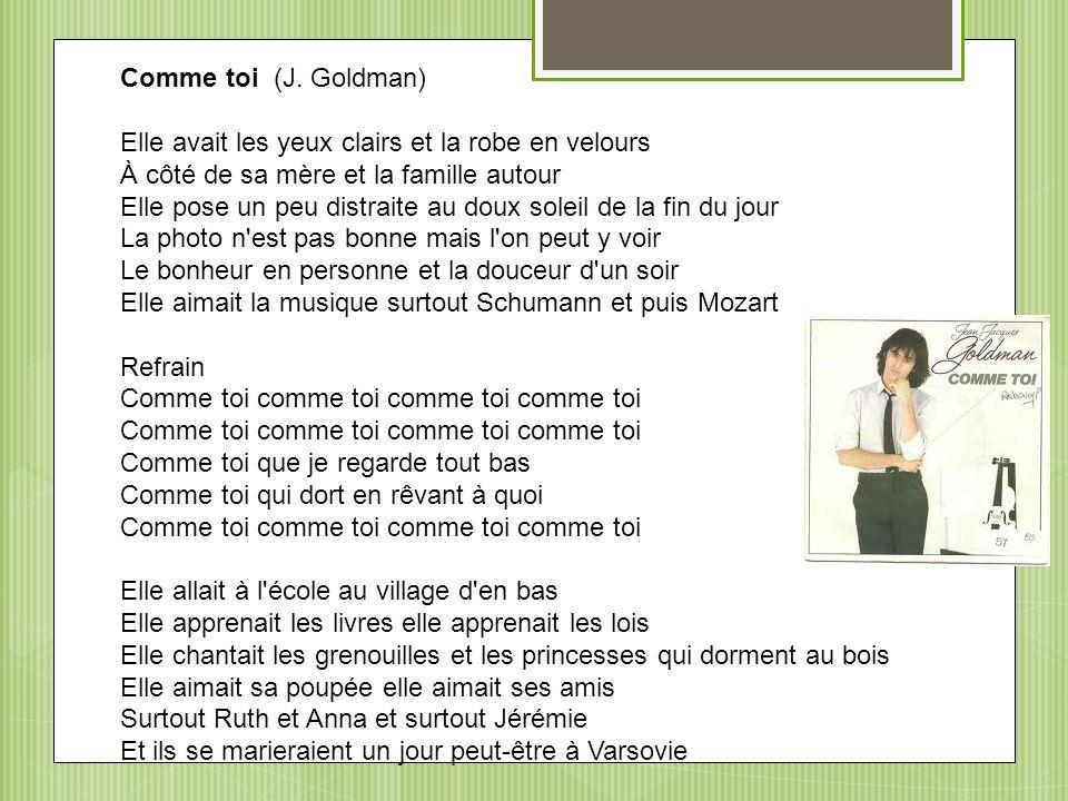 Comme toi (J. Goldman) Elle avait les yeux clairs et la robe en velours À côté de sa mère et la famille autour Elle pose un peu distraite au doux sole