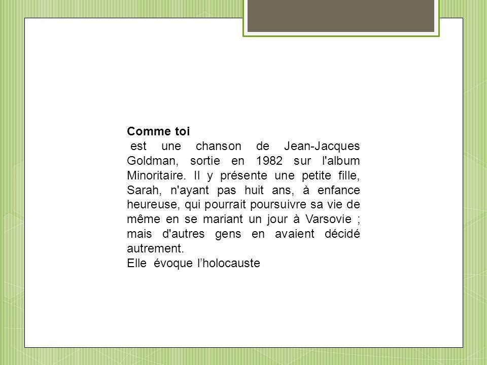 Comme toi est une chanson de Jean-Jacques Goldman, sortie en 1982 sur l'album Minoritaire. Il y présente une petite fille, Sarah, n'ayant pas huit ans