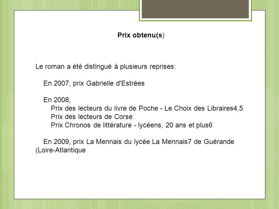 Prix obtenu(s) Le roman a été distingué à plusieurs reprises: En 2007, prix Gabrielle d'Estrées En 2008, Prix des lecteurs du livre de Poche - Le Choi
