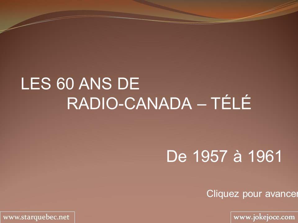 LES 60 ANS DE RADIO-CANADA – TÉLÉ De 1957 à 1961 Cliquez pour avancer