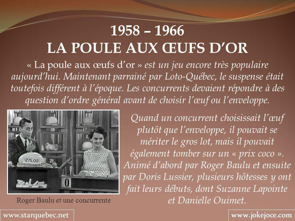 1958 – 1966 LA POULE AUX ŒUFS DOR Roger Baulu et une concurrente « La poule aux œufs dor » est un jeu encore très populaire aujourdhui. Maintenant par