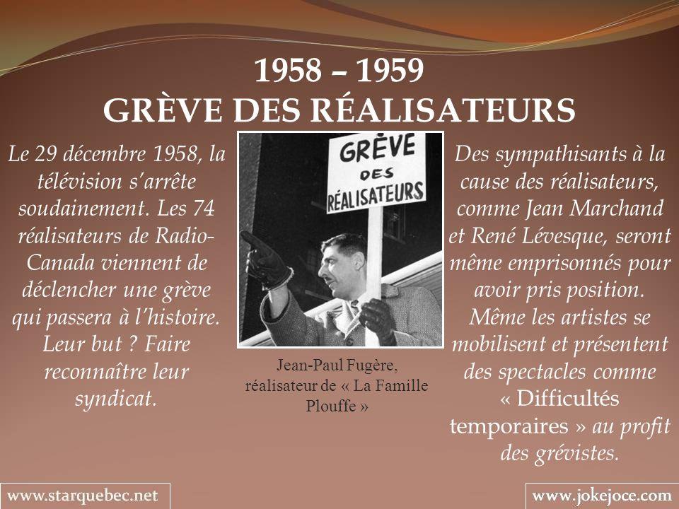 1958 – 1959 GRÈVE DES RÉALISATEURS Jean-Paul Fugère, réalisateur de « La Famille Plouffe » Des sympathisants à la cause des réalisateurs, comme Jean Marchand et René Lévesque, seront même emprisonnés pour avoir pris position.