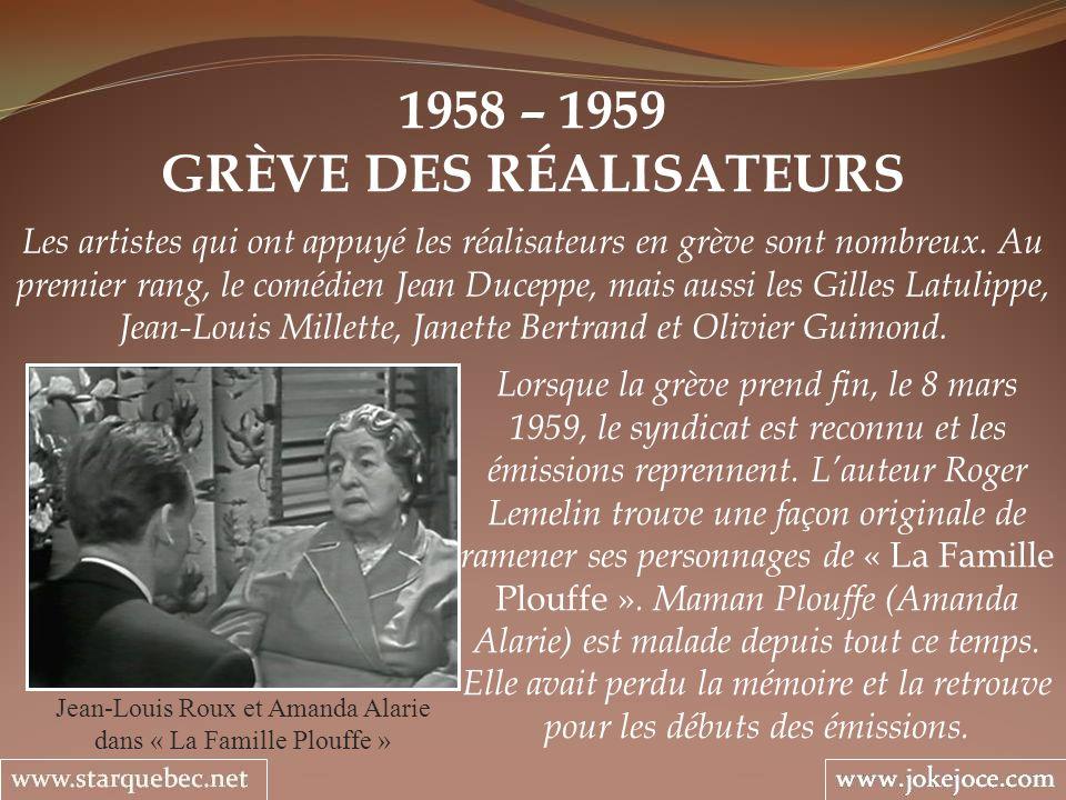 1958 – 1959 GRÈVE DES RÉALISATEURS Jean-Louis Roux et Amanda Alarie dans « La Famille Plouffe » Lorsque la grève prend fin, le 8 mars 1959, le syndicat est reconnu et les émissions reprennent.