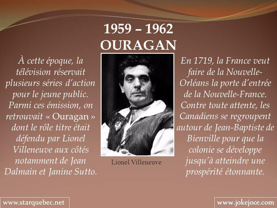 1959 – 1962 OURAGAN Lionel Villeneuve En 1719, la France veut faire de la Nouvelle- Orléans la porte dentrée de la Nouvelle-France.