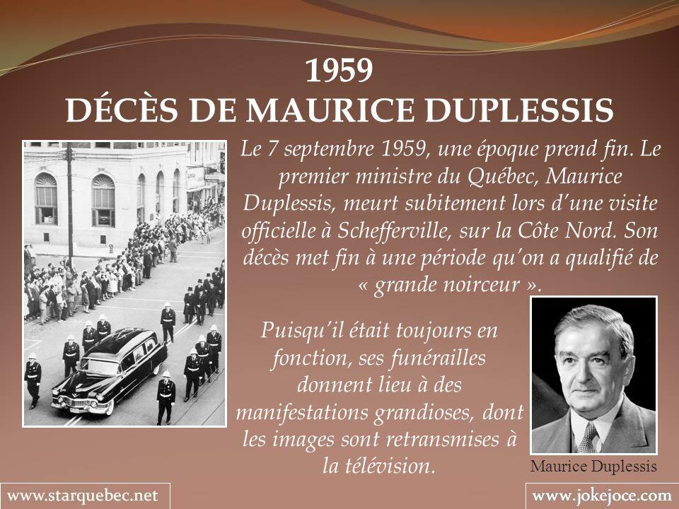 1959 DÉCÈS DE MAURICE DUPLESSIS Maurice Duplessis Le 7 septembre 1959, une époque prend fin. Le premier ministre du Québec, Maurice Duplessis, meurt s