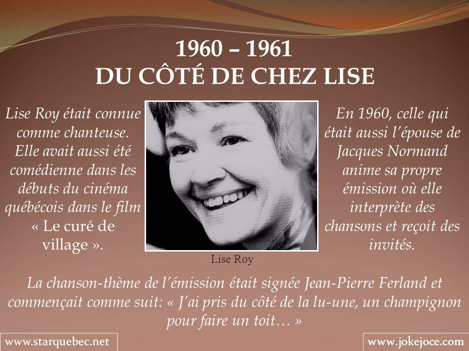 1960 – 1961 DU CÔTÉ DE CHEZ LISE Lise Roy Lise Roy était connue comme chanteuse.