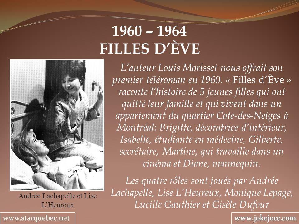 1960 – 1964 FILLES DÈVE Andrée Lachapelle et Lise LHeureux Lauteur Louis Morisset nous offrait son premier téléroman en 1960. « Filles dÈve » raconte