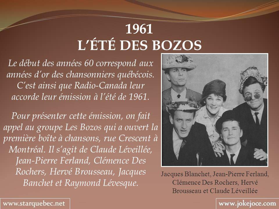 1961 LÉTÉ DES BOZOS Jacques Blanchet, Jean-Pierre Ferland, Clémence Des Rochers, Hervé Brousseau et Claude Léveillée Le début des années 60 correspond aux années dor des chansonniers québécois.