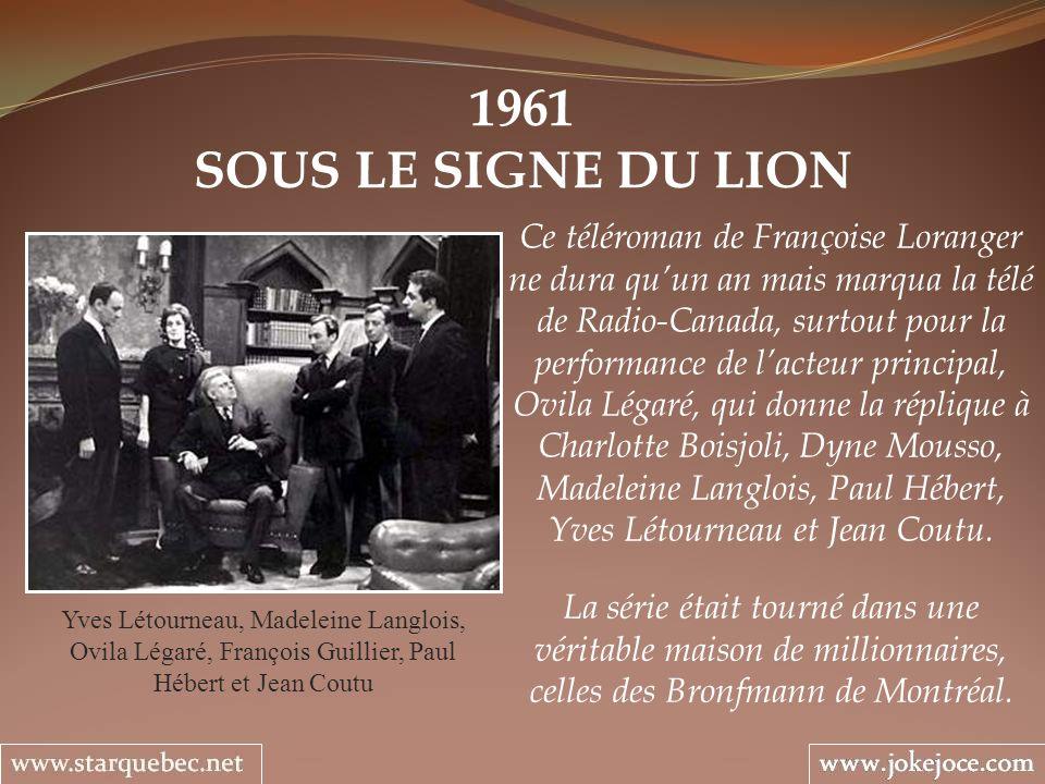 1961 SOUS LE SIGNE DU LION Yves Létourneau, Madeleine Langlois, Ovila Légaré, François Guillier, Paul Hébert et Jean Coutu Ce téléroman de Françoise L